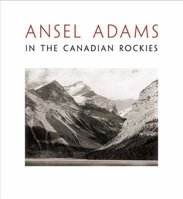 Ansel Adams in the Canadian Rockies By Adams, Ansel (PHT)
